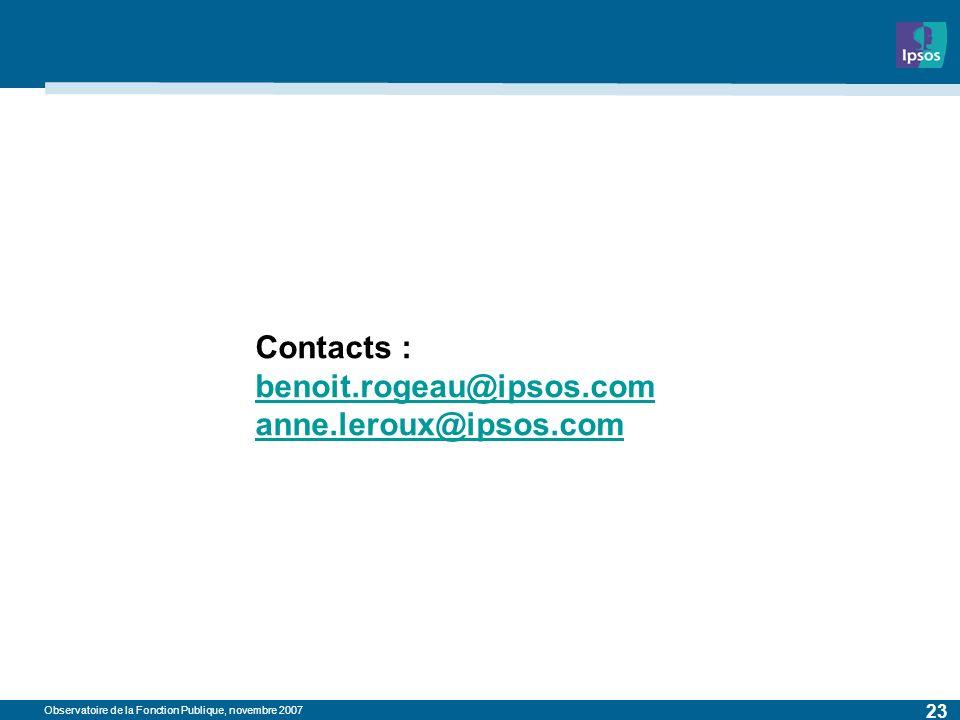 Observatoire de la Fonction Publique, novembre 2007 23 Contacts : benoit.rogeau@ipsos.com anne.leroux@ipsos.com