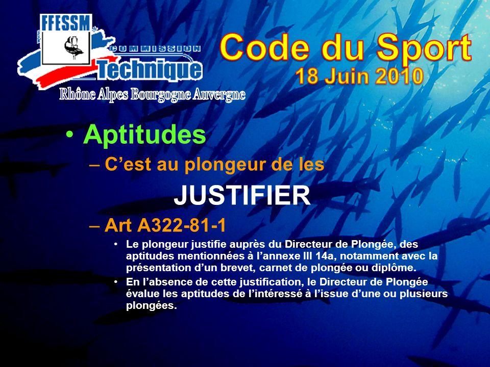 Aptitudes –Cest au plongeur de les JUSTIFIER –Art A322-81-1 Le plongeur justifie auprès du Directeur de Plongée, des aptitudes mentionnées à lannexe I