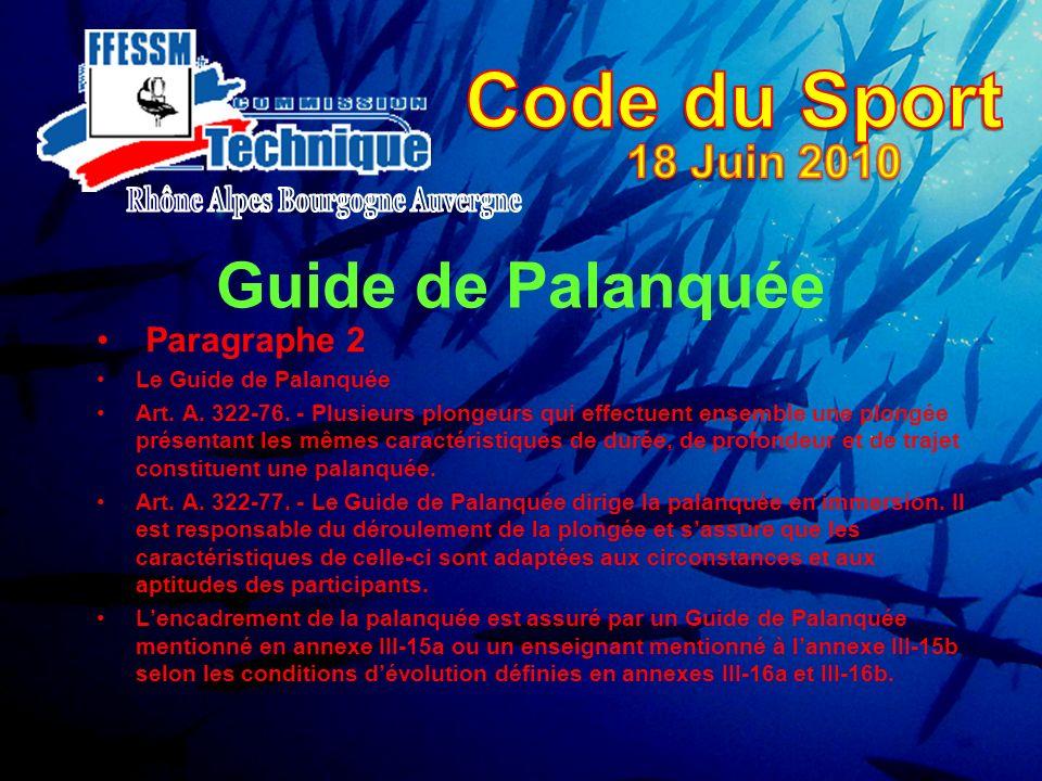 Guide de Palanquée Paragraphe 2 Le Guide de Palanquée Art. A. 322-76. - Plusieurs plongeurs qui effectuent ensemble une plongée présentant les mêmes c