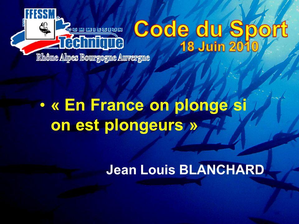 « En France on plonge si on est plongeurs » Jean Louis BLANCHARD