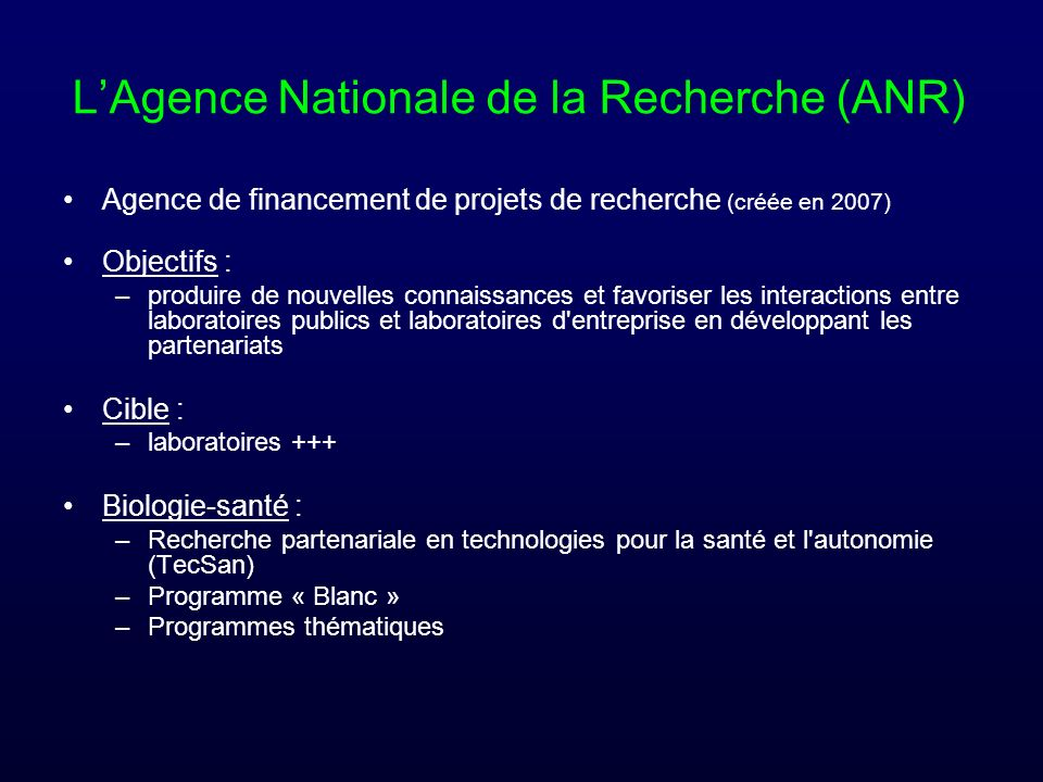 LAgence Nationale de la Recherche (ANR) Agence de financement de projets de recherche (créée en 2007) Objectifs : –produire de nouvelles connaissances
