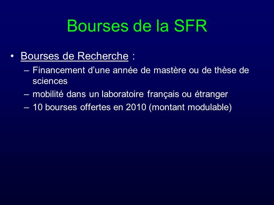 Bourses de la SFR Bourses de Recherche : –Financement dune année de mastère ou de thèse de sciences –mobilité dans un laboratoire français ou étranger