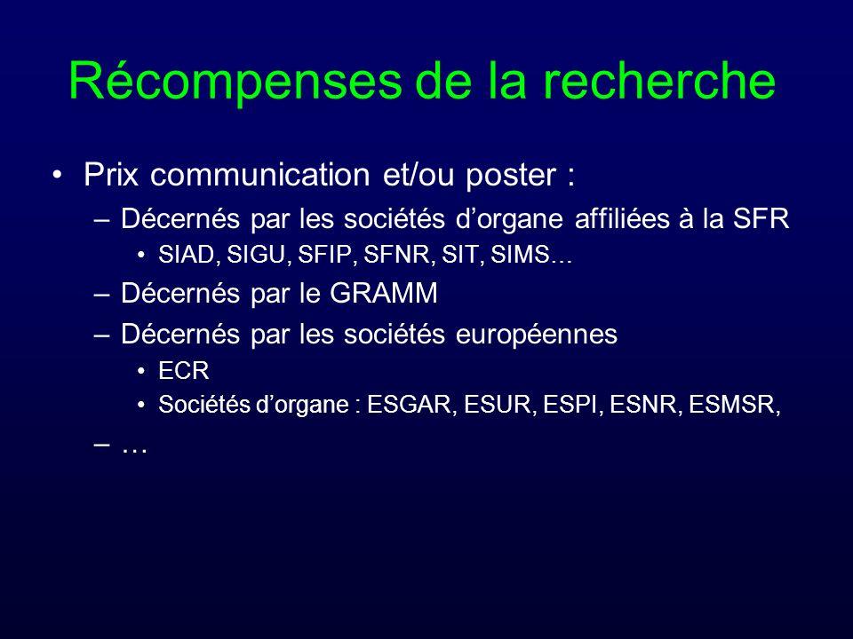 Récompenses de la recherche Prix communication et/ou poster : –Décernés par les sociétés dorgane affiliées à la SFR SIAD, SIGU, SFIP, SFNR, SIT, SIMS…