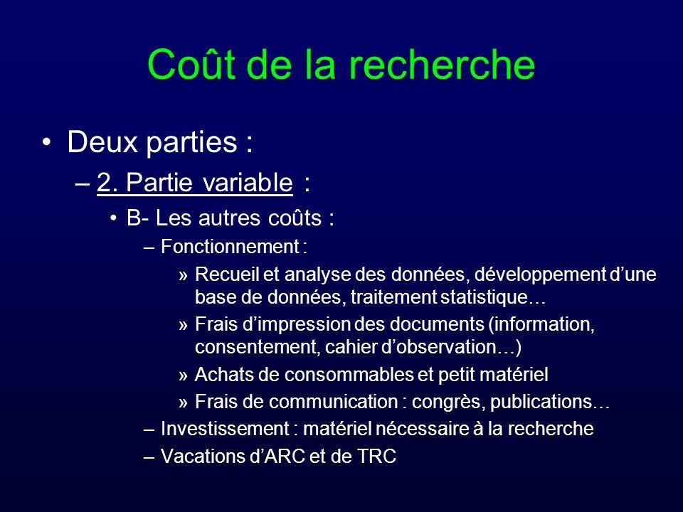 Coût de la recherche Deux parties : –2. Partie variable : B- Les autres coûts : –Fonctionnement : »Recueil et analyse des données, développement dune