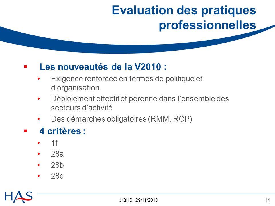 14JIQHS- 29/11/2010 Evaluation des pratiques professionnelles Les nouveautés de la V2010 : Exigence renforcée en termes de politique et dorganisation
