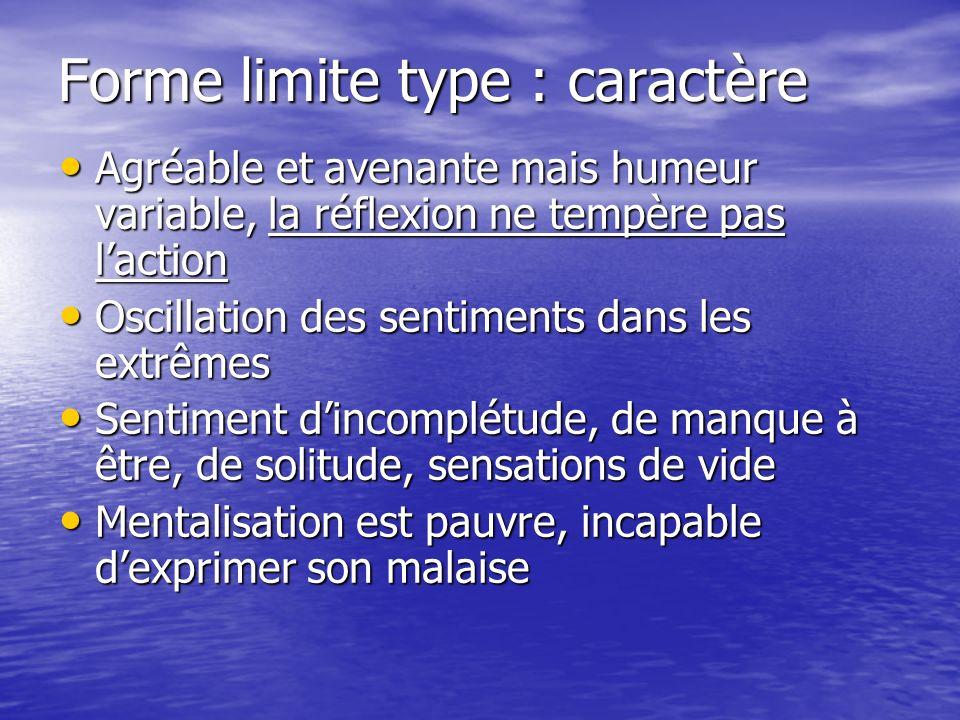 Forme limite type : caractère Agréable et avenante mais humeur variable, la réflexion ne tempère pas laction Agréable et avenante mais humeur variable