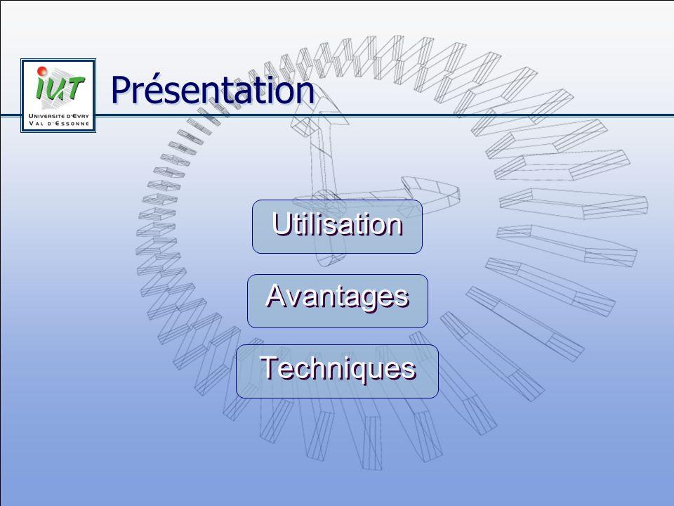 Présentation Utilisation Avantages Techniques Utilisation Avantages Techniques