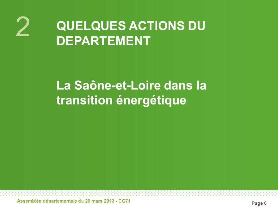 2 QUELQUES ACTIONS DU DEPARTEMENT La Saône-et-Loire dans la transition énergétique Assemblée départementale du 29 mars 2013 - CG71 Page 6
