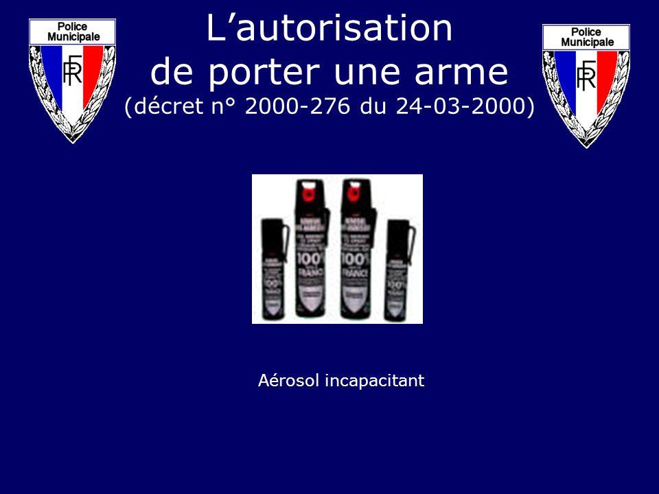 Lautorisation de porter une arme (décret n° 2000-276 du 24-03-2000) Aérosol incapacitant