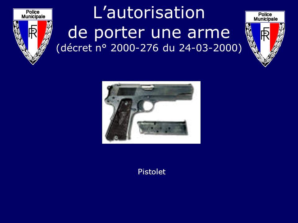 Lautorisation de porter une arme (décret n° 2000-276 du 24-03-2000) Pistolet