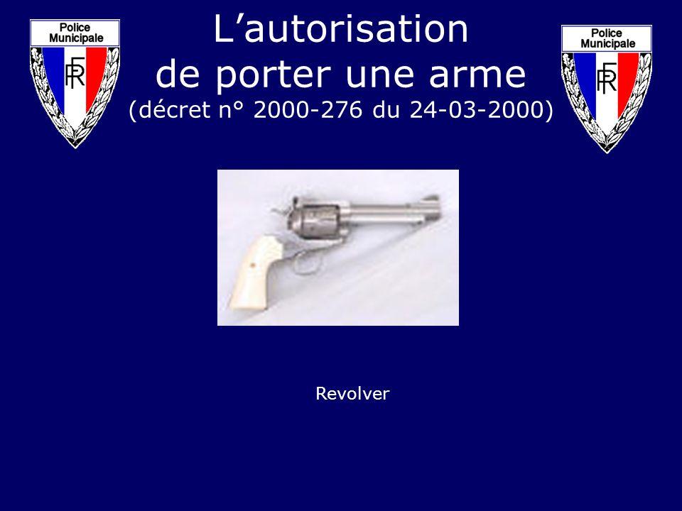 Lautorisation de porter une arme (décret n° 2000-276 du 24-03-2000) Revolver