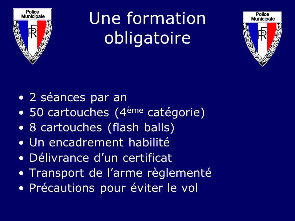 Une formation obligatoire 2 séances par an 50 cartouches (4 ème catégorie) 8 cartouches (flash balls) Un encadrement habilité Délivrance dun certifica