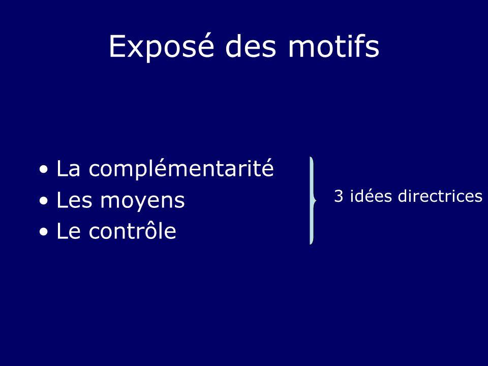 Exposé des motifs La complémentarité Les moyens Le contrôle 3 idées directrices