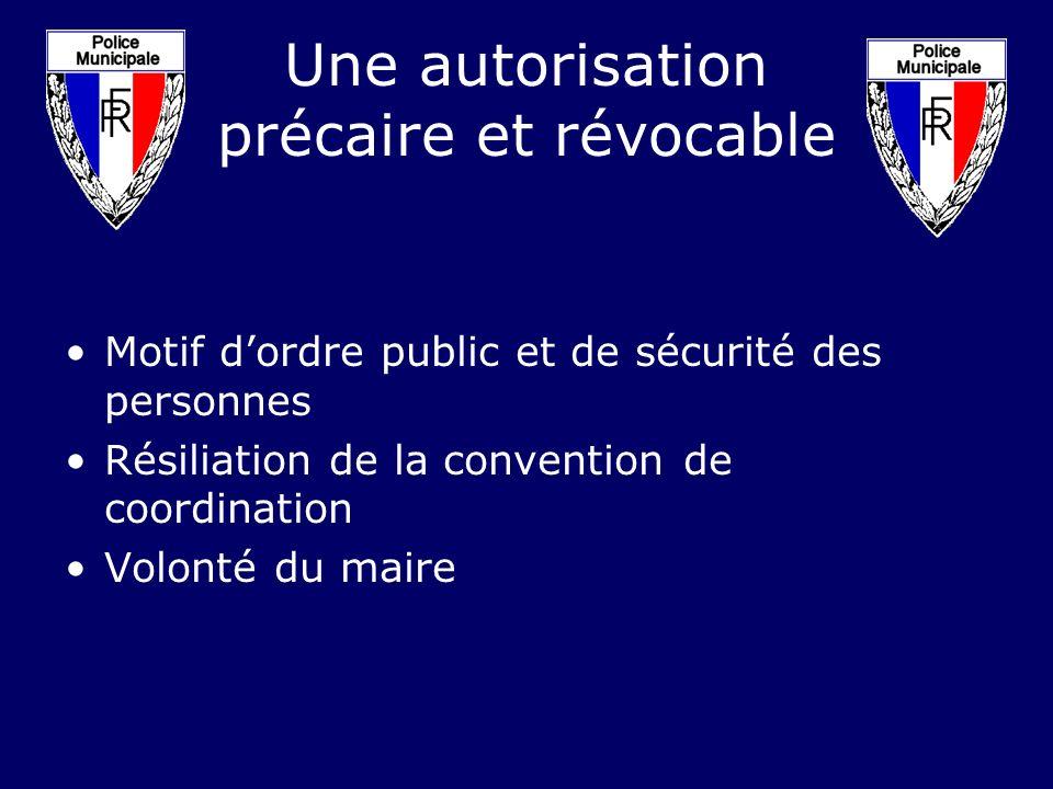 Une autorisation précaire et révocable Motif dordre public et de sécurité des personnes Résiliation de la convention de coordination Volonté du maire