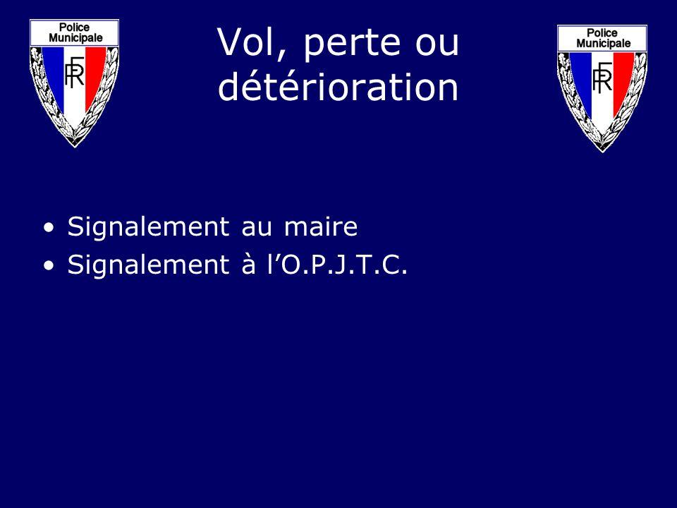 Vol, perte ou détérioration Signalement au maire Signalement à lO.P.J.T.C.