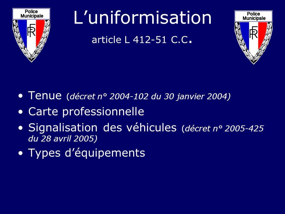 Luniformisation article L 412-51 C.C. Tenue (décret n° 2004-102 du 30 janvier 2004) Carte professionnelle Signalisation des véhicules (décret n° 2005-