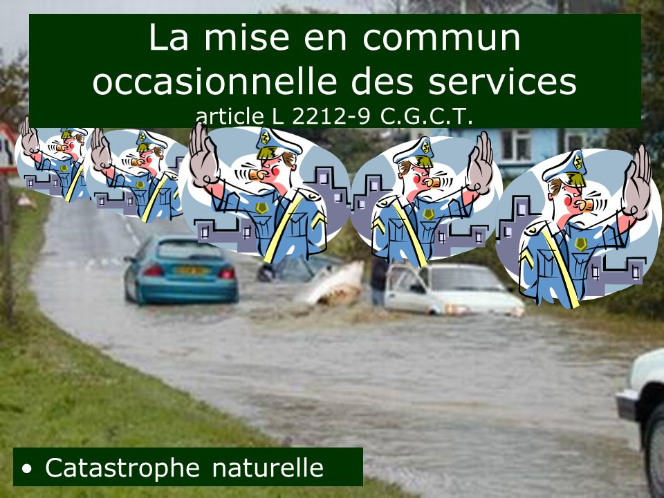 La mise en commun occasionnelle des services article L 2212-9 C.G.C.T. Catastrophe naturelle