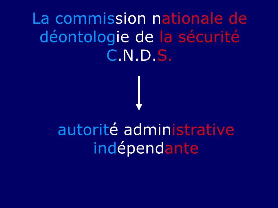 La commission nationale de déontologie de la sécurité C.N.D.S. autorité administrative indépendante
