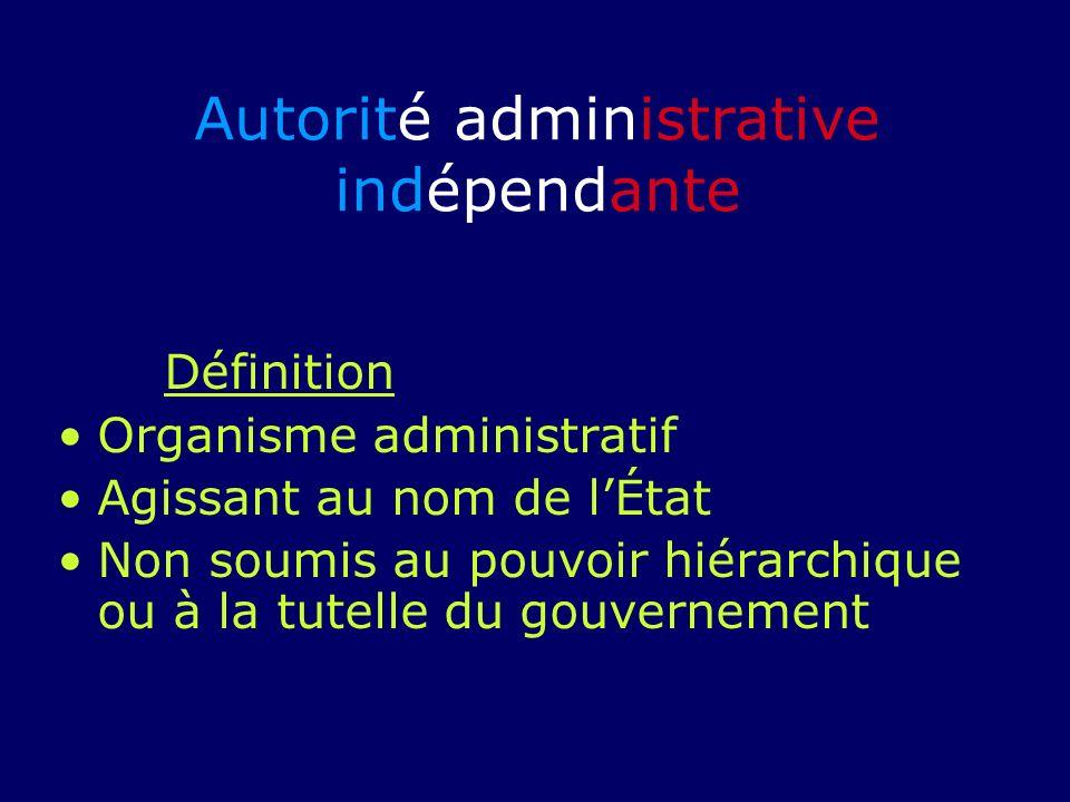 Définition Organisme administratif Agissant au nom de lÉtat Non soumis au pouvoir hiérarchique ou à la tutelle du gouvernement Autorité administrative