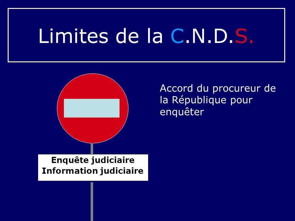Enquête judiciaire Information judiciaire Limites de la C.N.D.S. Accord du procureur de la République pour enquêter