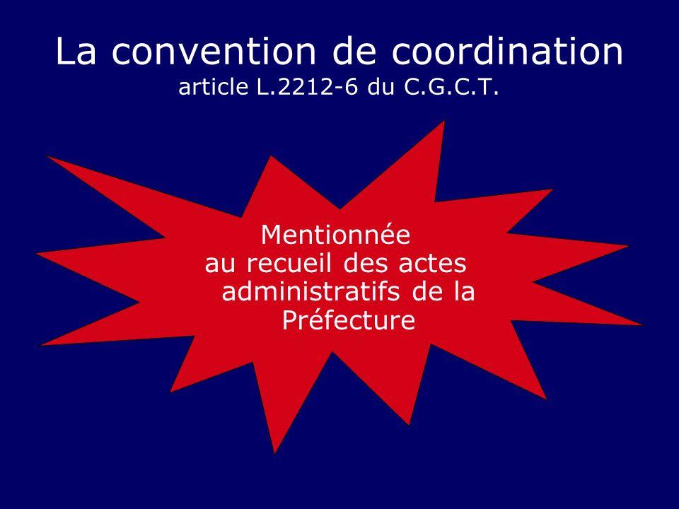 La convention de coordination article L.2212-6 du C.G.C.T. Mentionnée au recueil des actes administratifs de la Préfecture