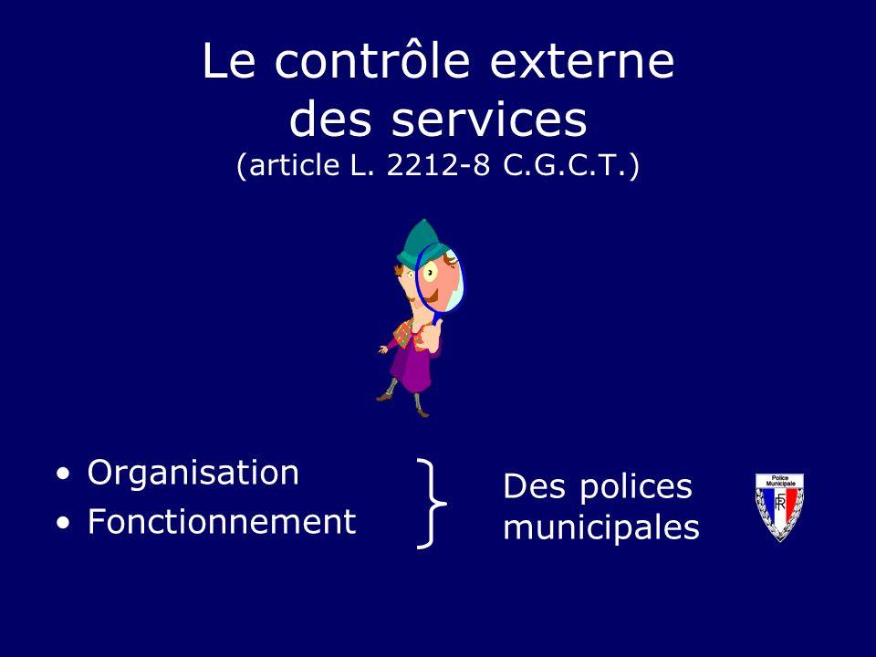 Le contrôle externe des services (article L. 2212-8 C.G.C.T.) Organisation Fonctionnement Des polices municipales