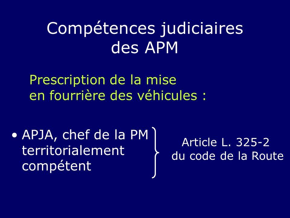 APJA, chef de la PM territorialement compétent Article L. 325-2 du code de la Route Compétences judiciaires des APM Prescription de la mise en fourriè