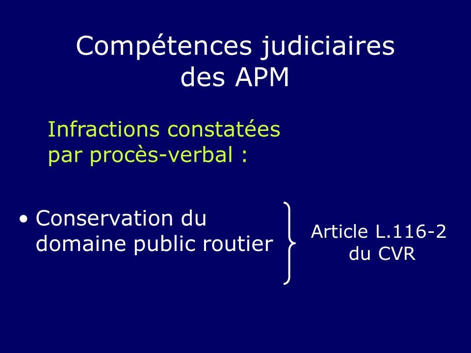Conservation du domaine public routier Article L.116-2 du CVR Compétences judiciaires des APM Infractions constatées par procès-verbal :