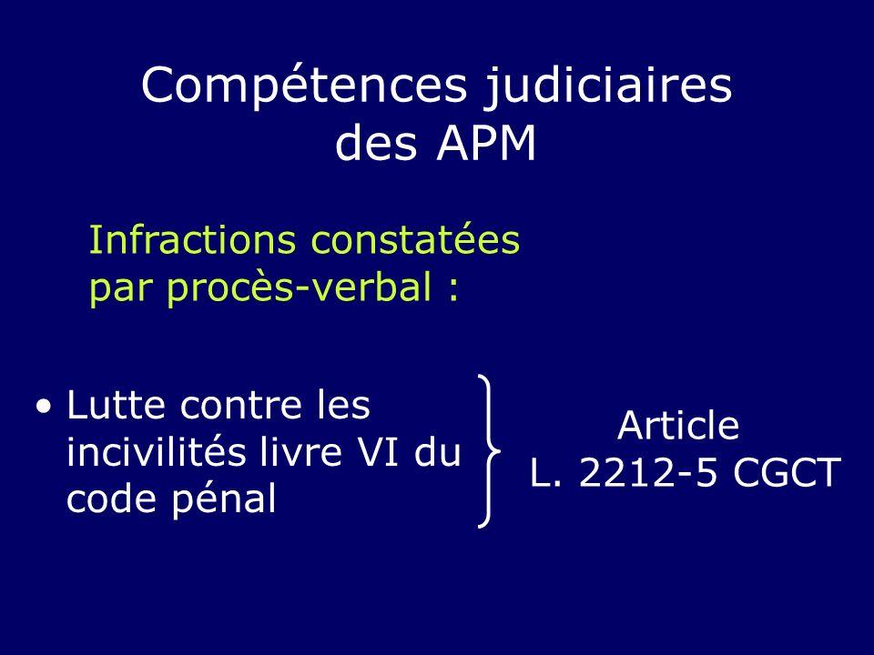 Lutte contre les incivilités livre VI du code pénal Compétences judiciaires des APM Infractions constatées par procès-verbal : Article L. 2212-5 CGCT