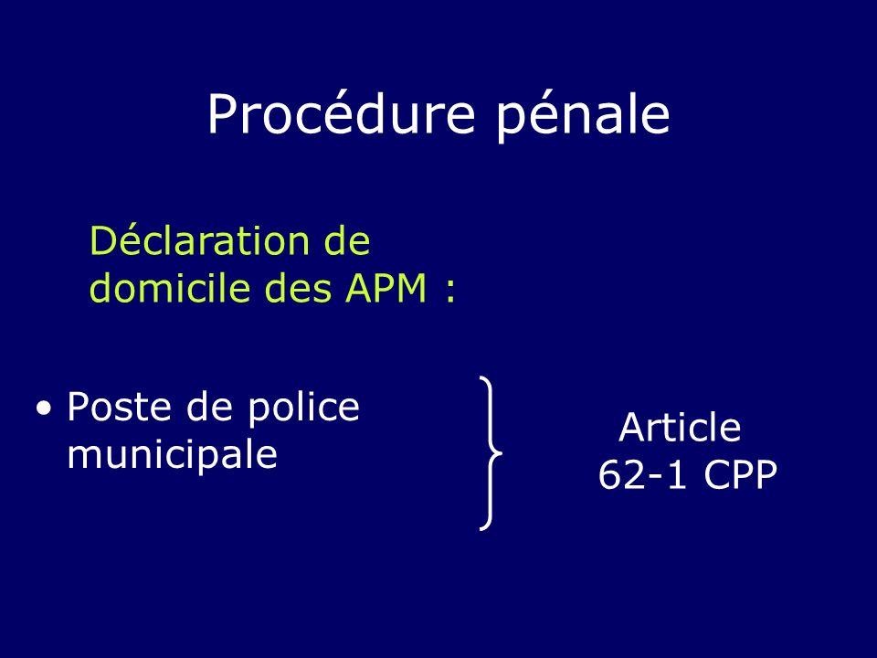 Poste de police municipale Déclaration de domicile des APM : Article 62-1 CPP Procédure pénale