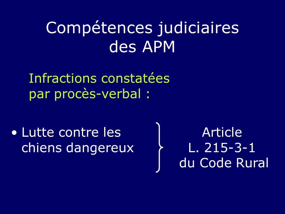 Lutte contre les chiens dangereux Compétences judiciaires des APM Infractions constatées par procès-verbal : Article L. 215-3-1 du Code Rural