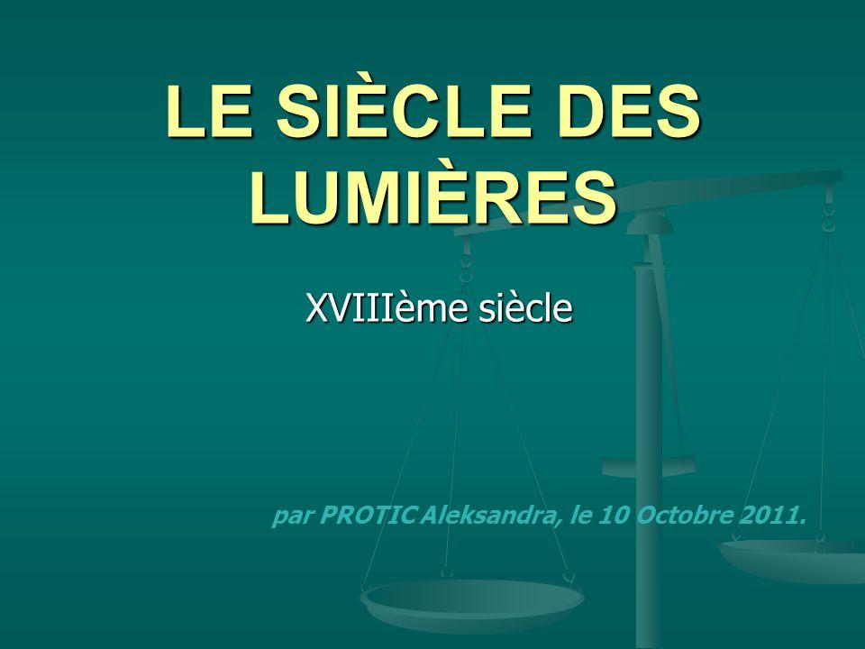 LE SIÈCLE DES LUMIÈRES XVIIIème siècle par PROTIC Aleksandra, le 10 Octobre 2011.