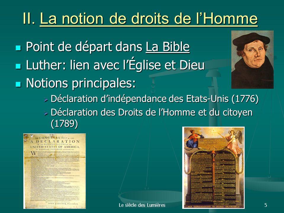 Le siècle des Lumières5 II. La notion de droits de lHomme Point de départ dans La Bible Point de départ dans La Bible Luther: lien avec lÉglise et Die