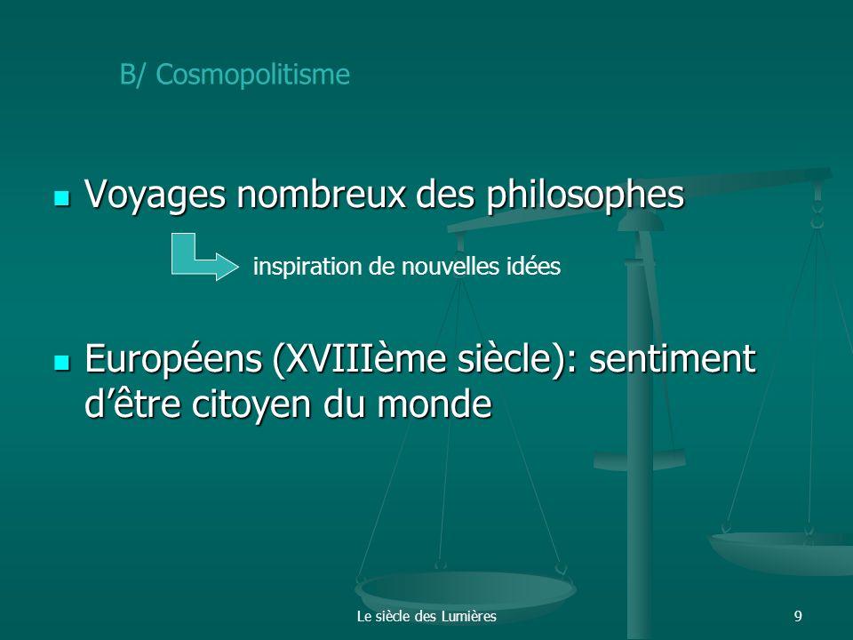 Le siècle des Lumières9 Voyages nombreux des philosophes Voyages nombreux des philosophes Européens (XVIIIème siècle): sentiment dêtre citoyen du mond
