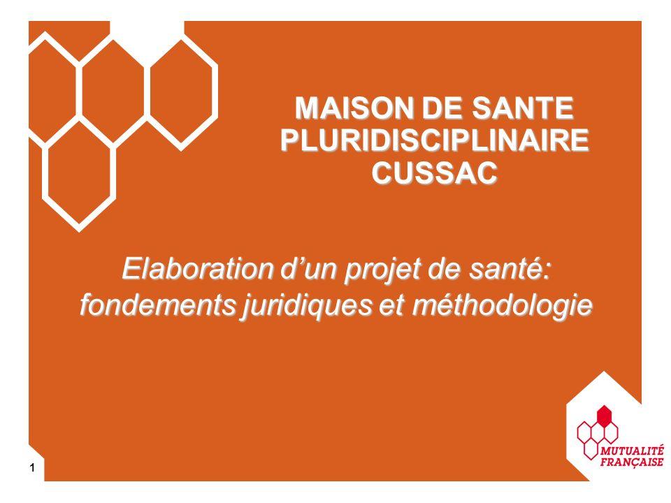 1 MAISON DE SANTE PLURIDISCIPLINAIRE CUSSAC Elaboration dun projet de santé: fondements juridiques et méthodologie