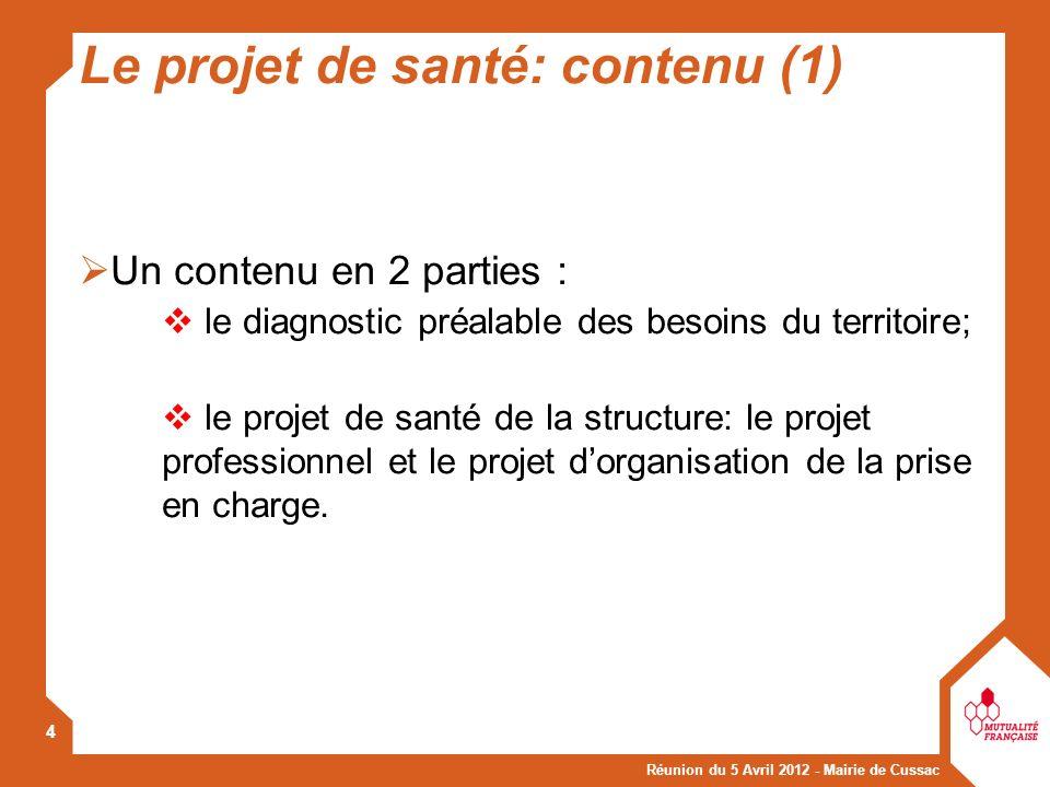 Réunion du 5 Avril 2012 - Mairie de Cussac 4 Un contenu en 2 parties : le diagnostic préalable des besoins du territoire; le projet de santé de la str