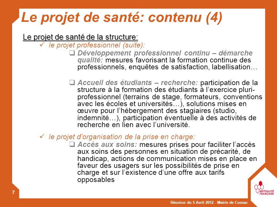 Réunion du 5 Avril 2012 - Mairie de Cussac 7 Le projet de santé: contenu (4) Le projet de santé de la structure: le projet professionnel (suite): Déve