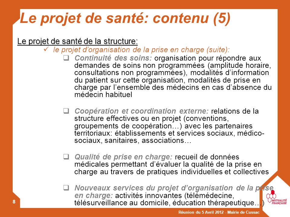 Réunion du 5 Avril 2012 - Mairie de Cussac 8 Le projet de santé: contenu (5) Le projet de santé de la structure: le projet dorganisation de la prise e