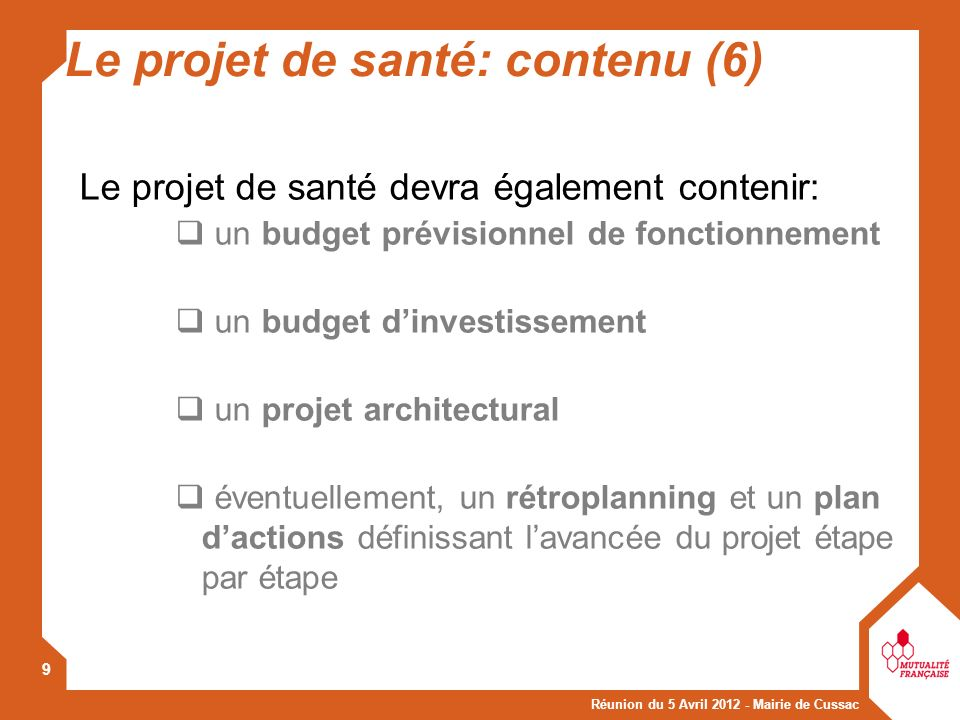 Réunion du 5 Avril 2012 - Mairie de Cussac 9 Le projet de santé devra également contenir: un budget prévisionnel de fonctionnement un budget dinvestis