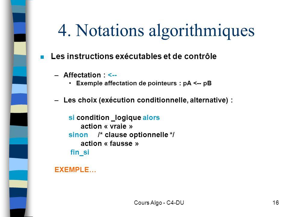 Cours Algo - C4-DU16 4. Notations algorithmiques n Les instructions exécutables et de contrôle –Affectation : <-- Exemple affectation de pointeurs : p