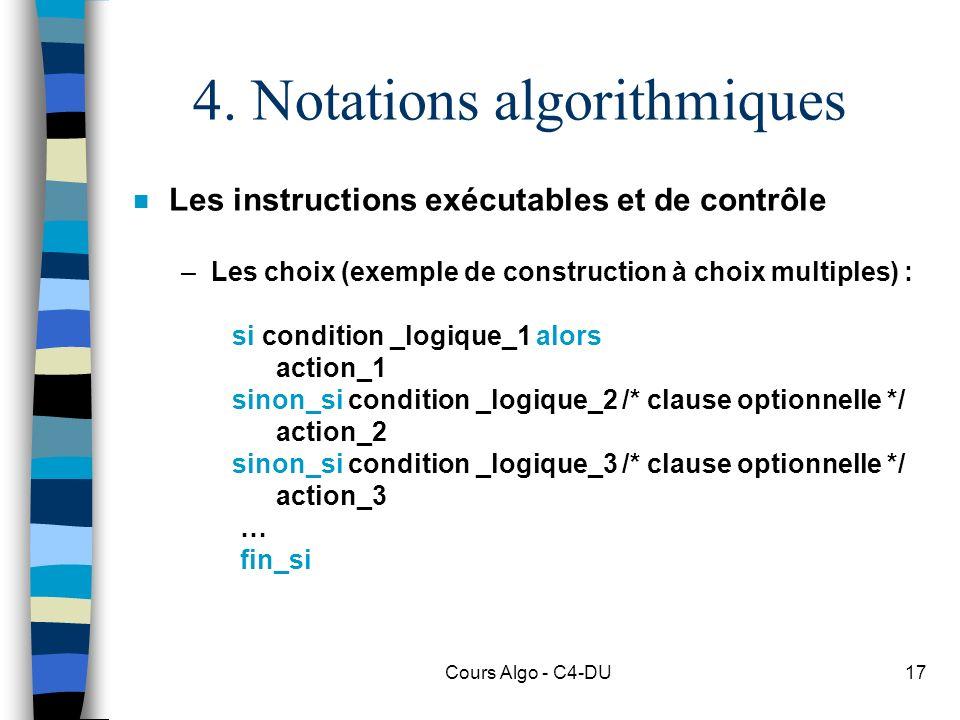 Cours Algo - C4-DU17 4. Notations algorithmiques n Les instructions exécutables et de contrôle –Les choix (exemple de construction à choix multiples)