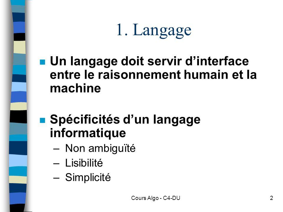 Cours Algo - C4-DU2 1. Langage n Un langage doit servir dinterface entre le raisonnement humain et la machine n Spécificités dun langage informatique