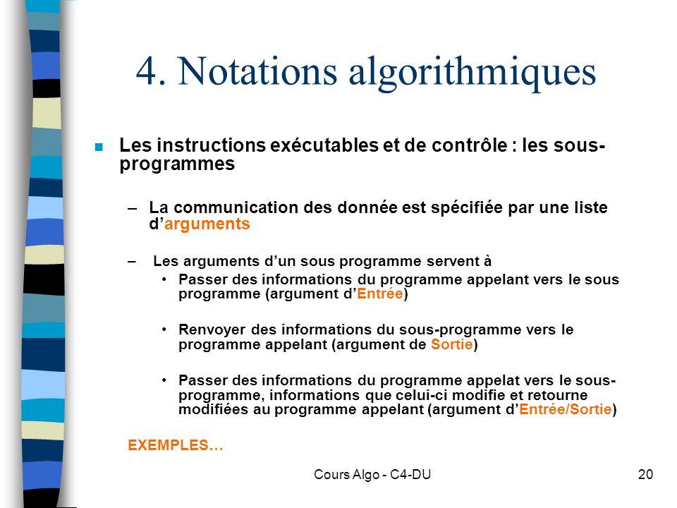 Cours Algo - C4-DU20 4. Notations algorithmiques n Les instructions exécutables et de contrôle : les sous- programmes –La communication des donnée est