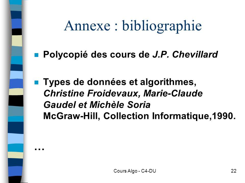 Cours Algo - C4-DU22 Annexe : bibliographie n Polycopié des cours de J.P. Chevillard n Types de données et algorithmes, Christine Froidevaux, Marie-Cl