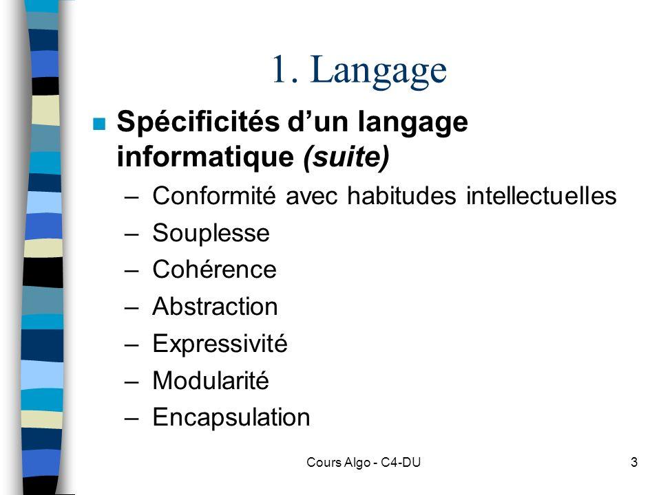 Cours Algo - C4-DU3 1. Langage n Spécificités dun langage informatique (suite) – Conformité avec habitudes intellectuelles – Souplesse – Cohérence – A