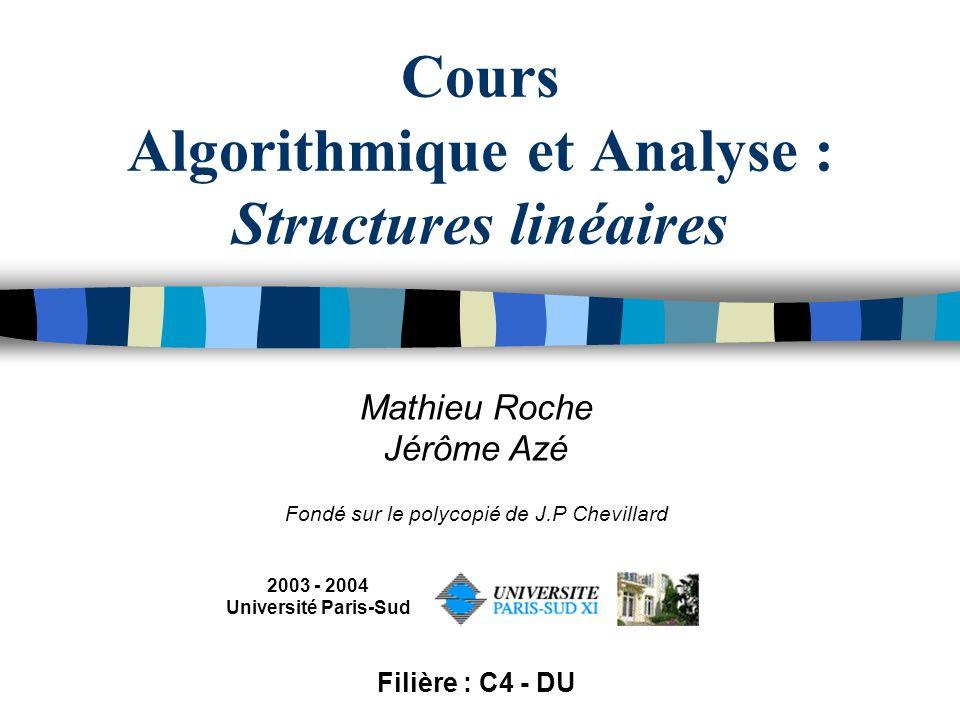 Cours Algorithmique et Analyse : Structures linéaires Mathieu Roche Jérôme Azé Fondé sur le polycopié de J.P Chevillard 2003 - 2004 Université Paris-S