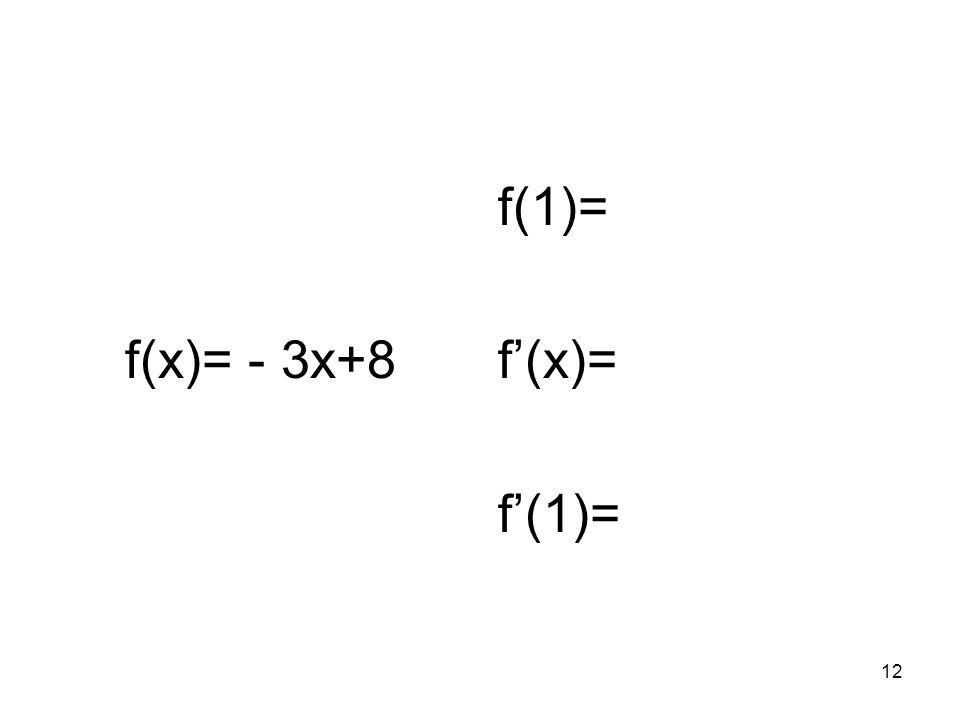 12 f(x)= - 3x+8 f(1)= f(x)= f(1)=