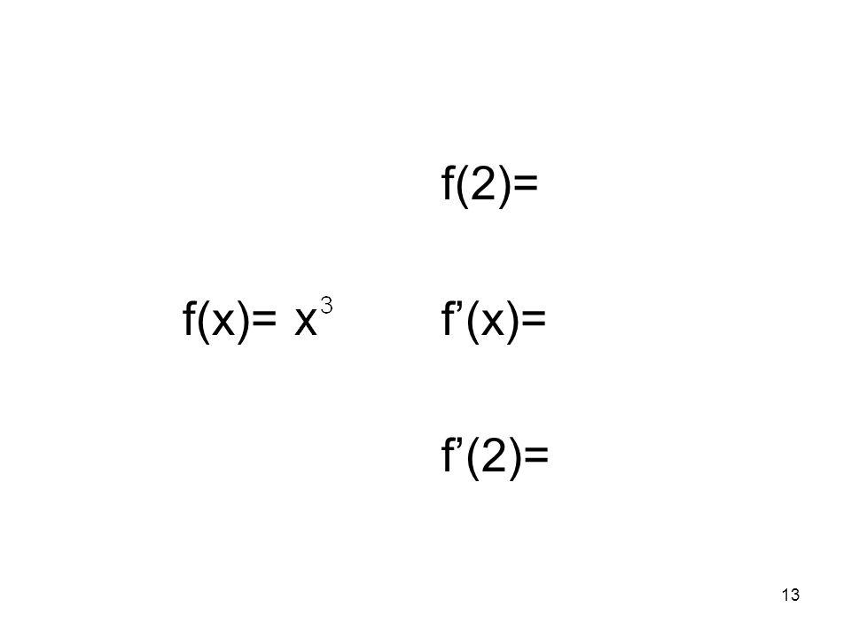 13 f(x)= f(2)= f(x)= f(2)=