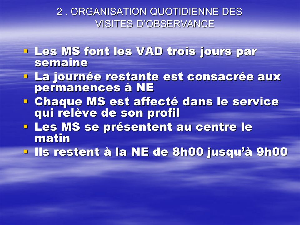 2. ORGANISATION QUOTIDIENNE DES VISITES DOBSERVANCE Les MS font les VAD trois jours par semaine Les MS font les VAD trois jours par semaine La journée