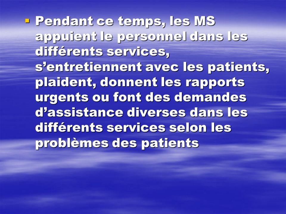 Pendant ce temps, les MS appuient le personnel dans les différents services, sentretiennent avec les patients, plaident, donnent les rapports urgents